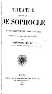 Théatre complet de Sophocle: suivi de ses fragments de ses drames perdus