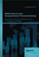 Mobile Arbeit im Fokus l   sungsorientierter Personalentwicklung  Kompetenzen f   rdern  Arbeitspl   tze gestalten  Arbeitsabl   ufe organisieren PDF