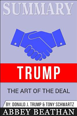 Summary of Trump: The Art of the Deal by Donald J. Trump & ...