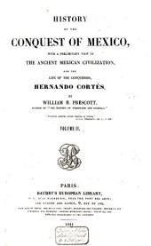 History of the Conquest of Mexico: With a Preliminary View of the Ancient Mexican Civilization, and the Life of the Conqueror, Hernando Cortés, Volume 2