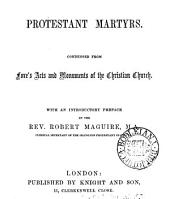 Protestant martyrs, condensed from Foxe's Acts and monuments of the Christian Church, with an intr. preface by R. Maguire