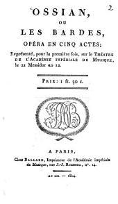 Ossian, ou les Bardes: Opéra en cinq actes
