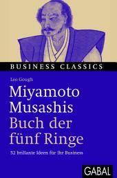 """Miyamoto Musashis """"Buch der fünf Ringe"""": 52 brillante Ideen für Ihr Business"""