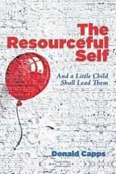 The Resourceful Self: And a Little Child Shall Lead Them