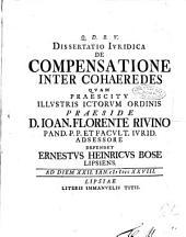 Dissertatio iuridica De compensatione inter cohaeredes quam praescitu illustris ictorum Ordinis praeside D. Ioan. Florente Riuino ... defendet Ernestus Heinricus Bose Lipsiens. ad diem 22. Ian. 1728