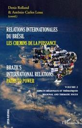 Relations internationales du Brésil, Les chemins de la Puissance (Volume II): Brazil's international relations, Paths to power - Aspects régionaux et thématiques, regional and thematic focus