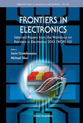 Frontiers In Electronics: Selected Papers From The Workshop On Frontiers In Electronics 2013 (Wofe-2013)