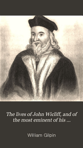 The Lives of John Wicliff, and of the Most Eminent of His Disciples; Lord Cobham, John Huss, Jerome of Prague, and Zisca ...
