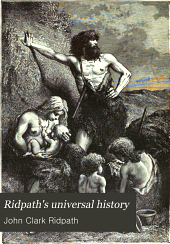 Ridpath's Universal History: An Account of the Origin, Primitive Condition, and Race Development of the Greater Divisions of Mankind, and Also of the Principal Events in the Evolution and Progress of Nations from the Beginnings of the Civilized Life to the Close of the Nineteenth Century, Volume 1
