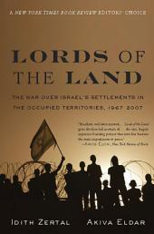 Lords of the Land: The War Over Israel's Settlements in the Occupied Territories, 1967-2007