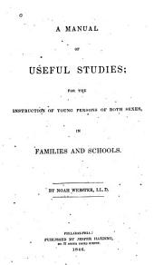 A Manual of Useful Studies: For the Instruction of Young Persons of Both Sexes, in Families and Schools