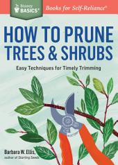 How to Prune Trees & Shrubs: Easy Techniques for Timely Trimming. A Storey BASICS® Title