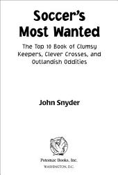 Soccer's Most Wanted: The Top 10 Book of Clumsy Keepers, Clever Crosses, and Outlandish Oddities