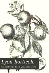 Lyon-horticole: Revue bi-mensuelle d'horticulture, publiée avec la collaboration de L'Association horticole lyonnaise, Volume28