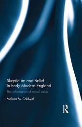 Skepticism and Belief in Early Modern England: The Reformation of Moral Value