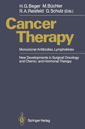 Cancer Therapy: Monoclonal Antibodies, Lymphokines New Developments in Surgical Oncology and Chemo- and Hormonal Therapy