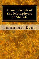 Groundwork of the Metaphysic of Morals