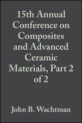 15th Annual Conference on Composites and Advanced Ceramic Materials, Part 2 of 2
