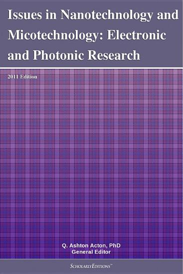 Issues in Nanotechnology and Micotechnology  Electronic and Photonic Research  2011 Edition PDF