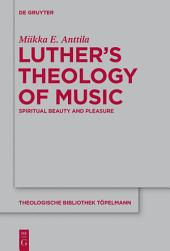 Luther's Theology of Music: Spiritual Beauty and Pleasure