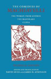 The Comedies of Machiavelli (Bilingual Edition): The Woman from Andros; The Mandrake; Clizia