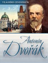 Antonín Dvorak: Világhíres zeneszerzők