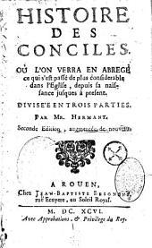 Histoire des conciles, où l'on verra en abrégé ce qui s'est passé de plus considérable dans l'Eglise par M. Jean Hermant