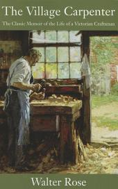 The Village Carpenter: The Classic Memoir of the Life of a Victorian Craftsman