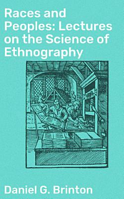 Races and Peoples  Lectures on the Science of Ethnography PDF