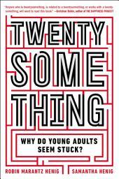 Twentysomething: Why Do Young Adults Seem Stuck?