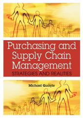 Purchasing and Supply Chain Management: Strategies and Realities: Strategies and Realities