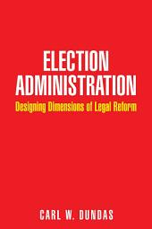 Election Administration: Designing Dimensions of Legal Reform