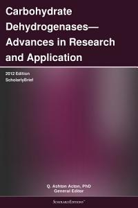 Carbohydrate Dehydrogenases—Advances in Research and Application: 2012 Edition