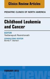 Childhood Leukemia and Cancer  An Issue of Pediatric Clinics  E Book PDF