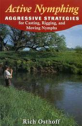 Active Nymphing: Aggressive Strategies for Casting, Rigging, and Moving Nymphs