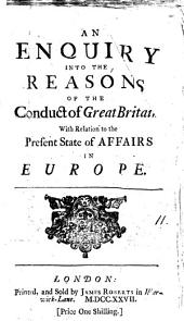 An Enquiry Into the Reasons of the Conduct of Great Britain, with Relation to the Present State of Affairs in Europe..