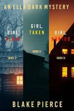 An Ella Dark FBI Suspense Thriller Bundle: Girl, Alone (#1), Girl, Taken (#2), and Girl, Hunted (#3)