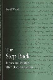 Step Back, The: Ethics and Politics after Deconstruction