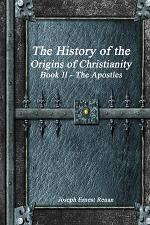 The History of the Origins of Christianity Book II The Apostles