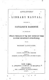 Appletons' Library Manual: Containing a Catalogue Raisonné of Upwards of Twelve Thousand of the Most Important Works in Every Department of Knowledge, in All Modern Languages...