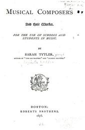 Musical Composers and Their Works: For the Use of Schools and Students in Music