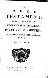 Het Oude Testament: Gedruckt door last van zyne Czaarse Majesteyt Petrus den Eersten, keyser van Groot en Klein Rusland, ..