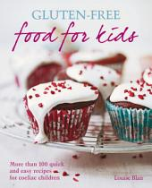 Gluten-free Food for Kids: More than 100 quick and easy recipes for coeliac children