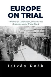 Europe on Trial: The Story of Collaboration, Resistance, and Retribution during World War II