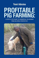 Profitable Pig Farming: a Step by Step Guide to Commercial Pig Farming from an Africa Perspective