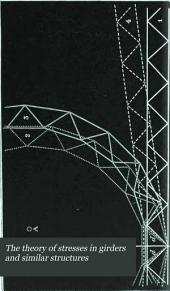 The Theory of Stresses in Girders and Similar Structures: With Practical Observations on the Strength and Other Properties of Materials
