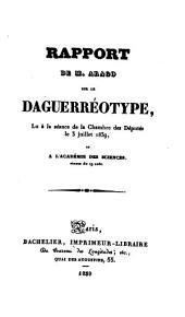 Rapport de M. Arago sur le daguerréotype: lu à la séance de la Chambre des députés le 3 juillet 1839, et à l'Académie des Sciences, séance du 19 août