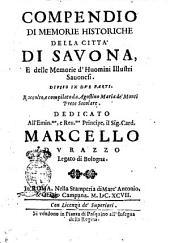 Compendio di memorie historiche della citta' di Sauona, e delle memorie d'huomini illustri sauonesi. Diuiso in due parti. Raccolto, e compilato da Agostino Maria de' Monti prete secolare. ..