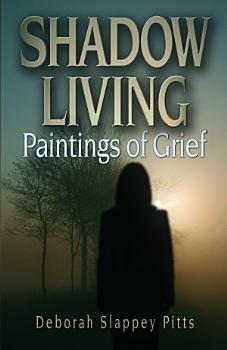 Shadow Living    Paintings of Grief PDF