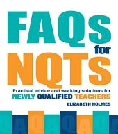 FAQs for NQTs: Practical Advice and Working Solutions for Newly Qualified Teachers
